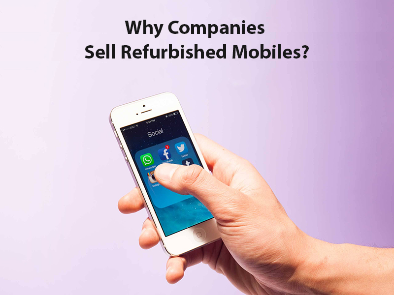 why companies sell refurbished mobile