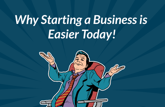 Why Starting a Business is Easier Today?